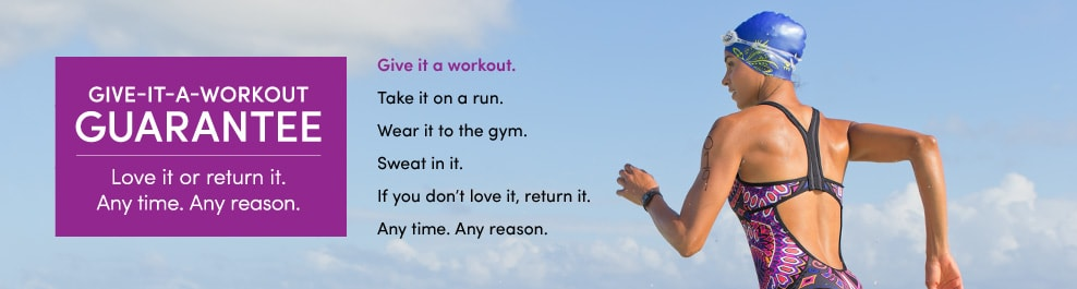give-it-a-workout guarantee. love it or return it, any time. any reason.